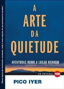 A Arte Da Quietude: Aventuras Rumo A Lugar Nenhum: 2