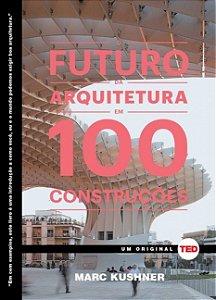 O Futuro Da Arquitetura Em 100 Construções