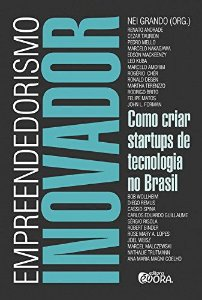 Empreendedorismo Inovador - Como Criar Startups De Tecnologia No Brasil