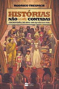 Histórias Não (Ou Mal) Contadas; Escravidão, Do Ano Mil Ao Século XXI