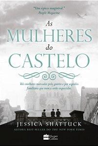 As Mulheres Do Castelo: Três Mulheres Marcadas Pela Guerra E Por Segredos Familiares Que Nunca Serão Esquecidos
