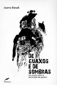 De Guaxos E De Sombras: Um Ensaio Sobre E Identidade Do Gaúcho