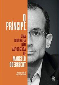 O Príncipe. Uma Biografia não Autorizada de Marcelo Odebrecht