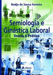 Semiologia e Ginástica Laboral. Teoria e Prática