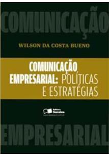 Comunicação Empresárial. Políticas E Estratégias