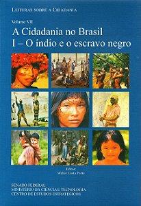 A Cidadania no Brasil I - O índio e o escravo negro - Vol VII