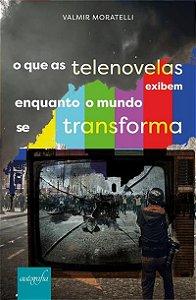 O que as Telenovelas Exibem Enquanto o Mundo se Transforma