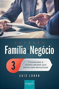 Conselhos e Conselheiros que Produzem Resultado - Vol 3 Coleção Família e Negócio