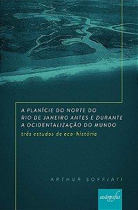 A Planície do Norte do Rio de Janeiro Antes e Durante a Ocidentalização do Mundo