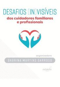 Desafios (In)visíveis dos Cuidadores Familiares e Profissionais