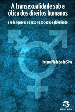 Transexualidade sob a Ótica dos Direitos Humanos, A