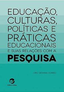 Educação, Culturas, Políticas e Práticas Educacionais e suas Relações com a Pesquisa