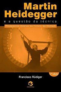 Martin Heidegger e a questão da técnica