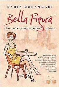 Bella Figura: Como viver, amar e comer à italiana