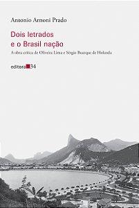 Dois letrados e o Brasil nação A obra crítica de Oliveira Lima e Sérgio Buarque de Holanda