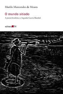 O mundo sitiado: a poesia brasileira e a Segunda Guerra Mundial