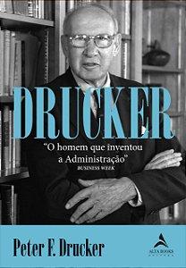 Drucker: O Homem que Inventou a Administração