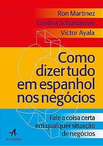 Como Dizer Tudo em Espanhol: Nos Negócios