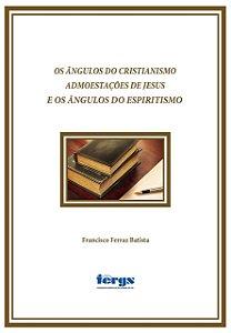 Os ângulos do cristianismo admoestações de Jesus e os ângulos do espiritismo