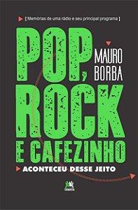 Pop, Rock e Cafezinho. Aconteceu Desse Jeito
