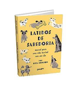 Latidos de sabedoria: Manual para uma vida incrível com seu cão (