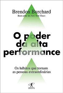 O poder da alta performance: Os hábitos que tornam as pessoas extraordinárias