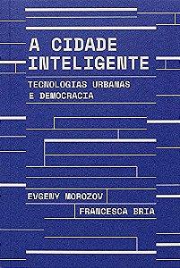 A cidade inteligente: Tecnologias urbanas e democracia