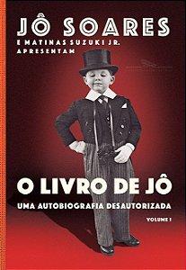 O livro de Jô - Volume 1: Uma autobiografia desautorizada O livro de Jô - Volume 1: Uma autobiografia desautorizada