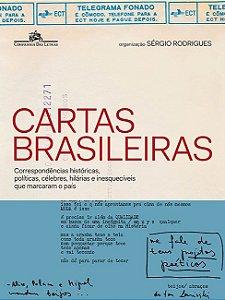 Cartas brasileiras: Correspondências históricas, políticas, célebres, hilárias e inesquecíveis que marcaram o país