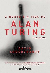 A morte e a vida de Alan Turing: Um romance A morte e a vida de Alan Turing: Um romance