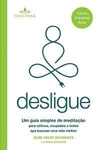 Desligue: Um guia simples de meditação para céticos, ocupados e todos que buscam uma vida melhor