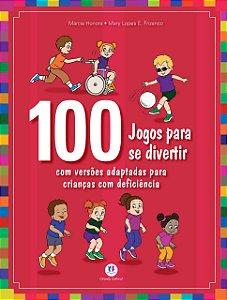 100 jogos para se divertir: com Versões Adaptadas Para Crianças com Deficiência