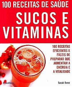 100 Receitas de Saúde. Sucos e Vitaminas