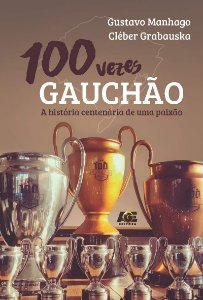 100 Vezes Gauchão, a História Centenária de Uma Paixão