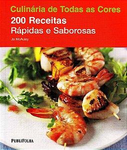 Culinária de Todas as Cores. 200 Receitas Rápidas e Saborosas