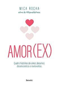 Amor(ex): Quatro histórias de amor, desamor, desencontros e reviravoltas