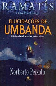 Elucidações de Umbanda. A Umbanda Sob Um Olhar Universalista