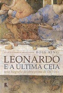 Leonardo e a Última Ceia: Uma biografia da obra-prima de Da Vinci