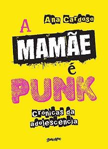 A mamãe é punk: Crônicas da adolescência