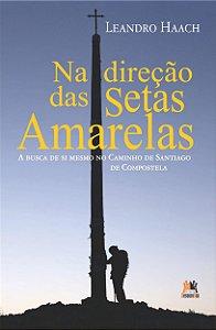 Na Direção Das Setas Amarelas. A Busca De Si Mesmo No Caminho De Santiago De Compostela