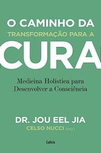 O caminho da transformação para a cura: Medicina Holística para Desenvolver a Consciência