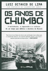 Os anos de chumbo: A militância, a repressão e a cultura de um tempo que definiu o destino do brasil