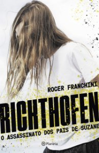 Richthofen: O assassinato dos pais de Suzane