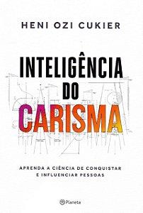 Inteligência do Carisma: Aprenda a ciência de conquistar e influenciar pessoas