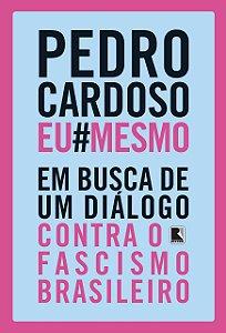 Pedro Cardoso Eu Mesmo: Em busca de um diálogo contra o fascismo brasileiro