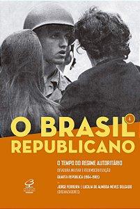O tempo do regime autoritário: Ditadura militar e redemocratização – Quarta República (1964-1985)