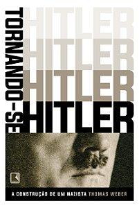 Tornando-se Hitler: A construção de um nazista