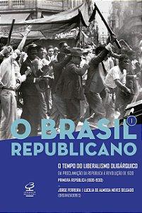 O Brasil Republicano: O tempo do liberalismo oligárquico – Da Proclamação da República à Revolução de 1930 (Vol. 1)