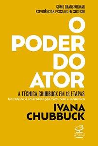 O poder do ator: A Técnica Chubbuck em 12 etapas - Do roteiro à interpretação viva, real e dinâmica