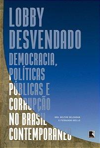 Lobby desvendado: :Democracia, políticas públicas e corrupção no Brasil contemporâneo
